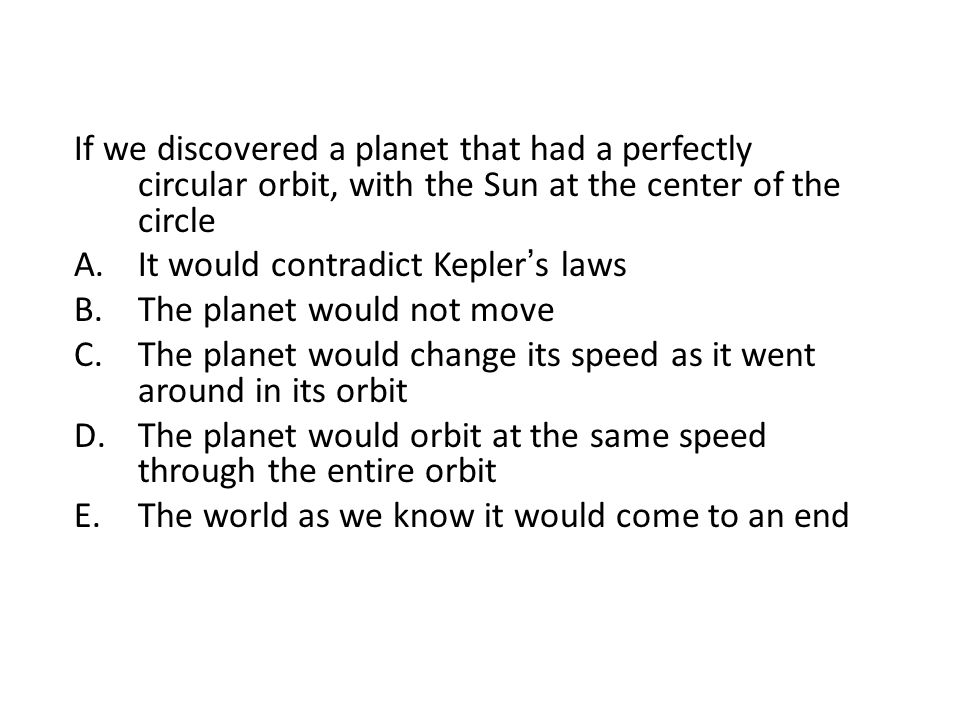 If we discovered a planet that had a perfectly circular orbit, with the Sun at the center of the circle