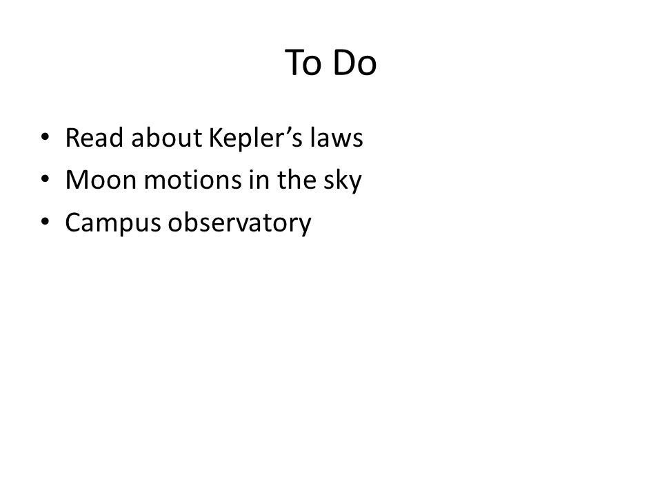 To Do Read about Kepler's laws Moon motions in the sky