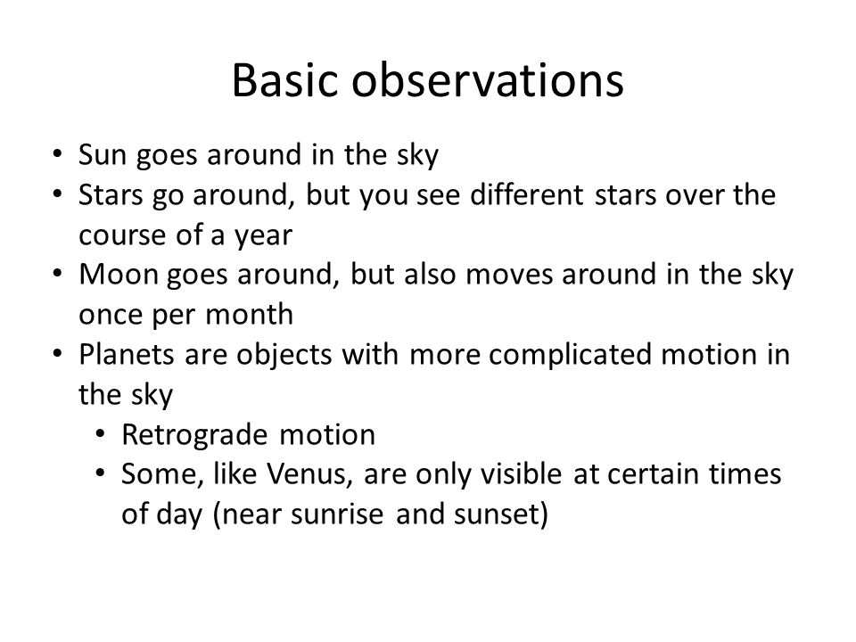 Basic observations Sun goes around in the sky