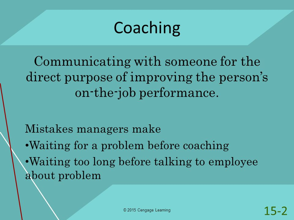 Coaching Communicating with someone for the direct purpose of improving the person's on-the-job performance.