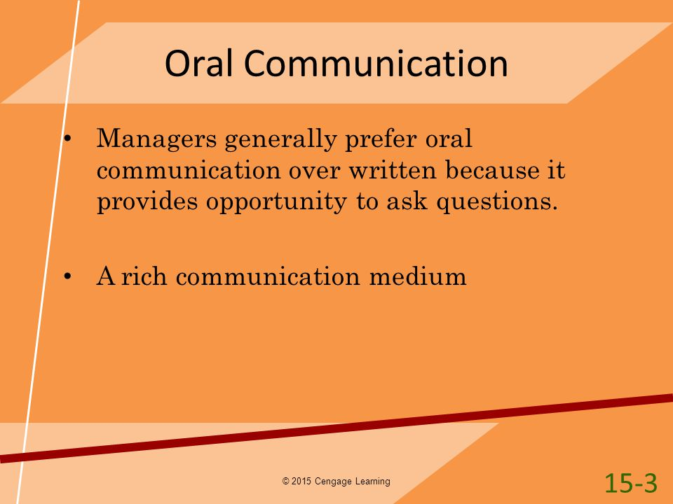 Oral Communication Managers generally prefer oral communication over written because it provides opportunity to ask questions.
