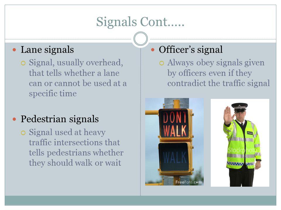 Signals Cont….. Lane signals Pedestrian signals Officer's signal