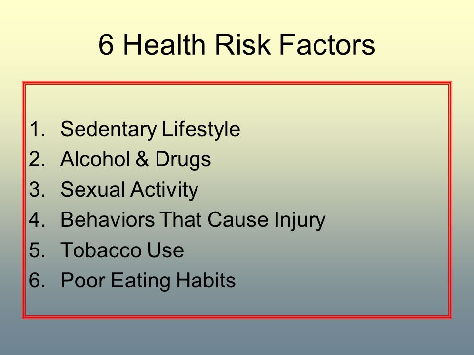6 Health Risk Factors Sedentary Lifestyle Alcohol & Drugs