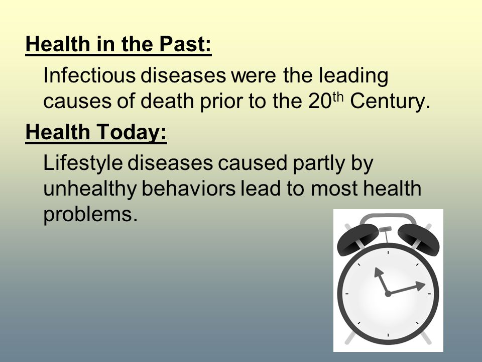 Health in the Past: Infectious diseases were the leading causes of death prior to the 20th Century.