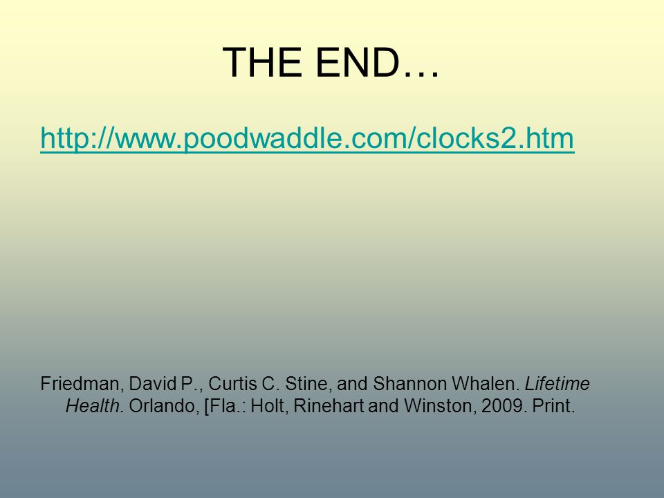 THE END… http://www.poodwaddle.com/clocks2.htm