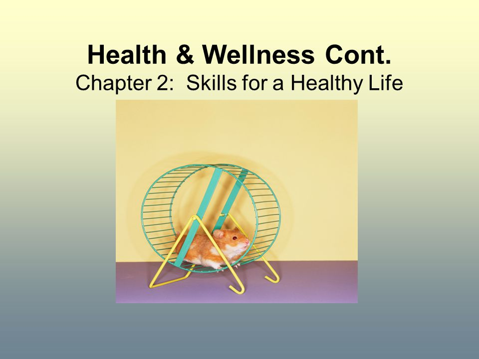 Health & Wellness Cont. Chapter 2: Skills for a Healthy Life