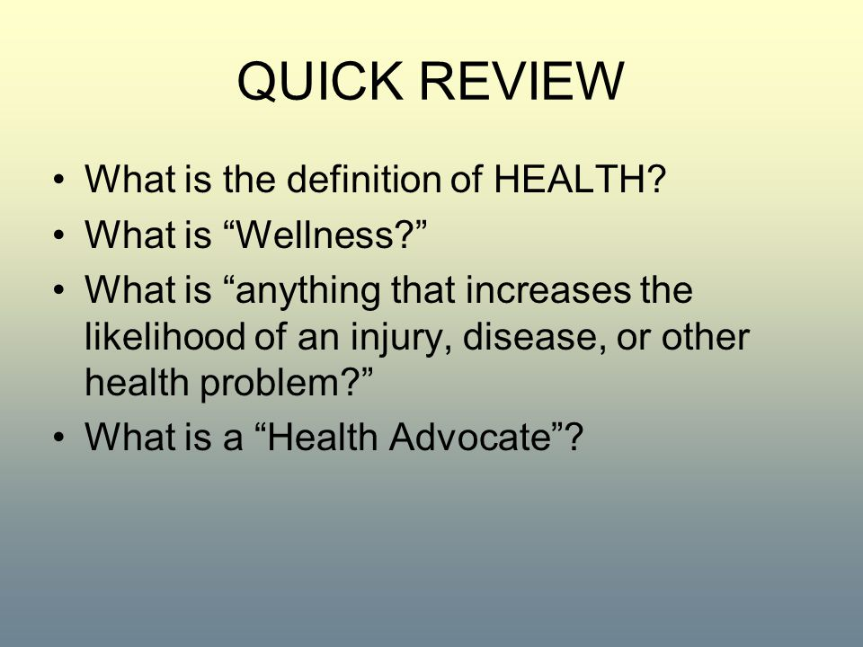 QUICK REVIEW What is the definition of HEALTH What is Wellness
