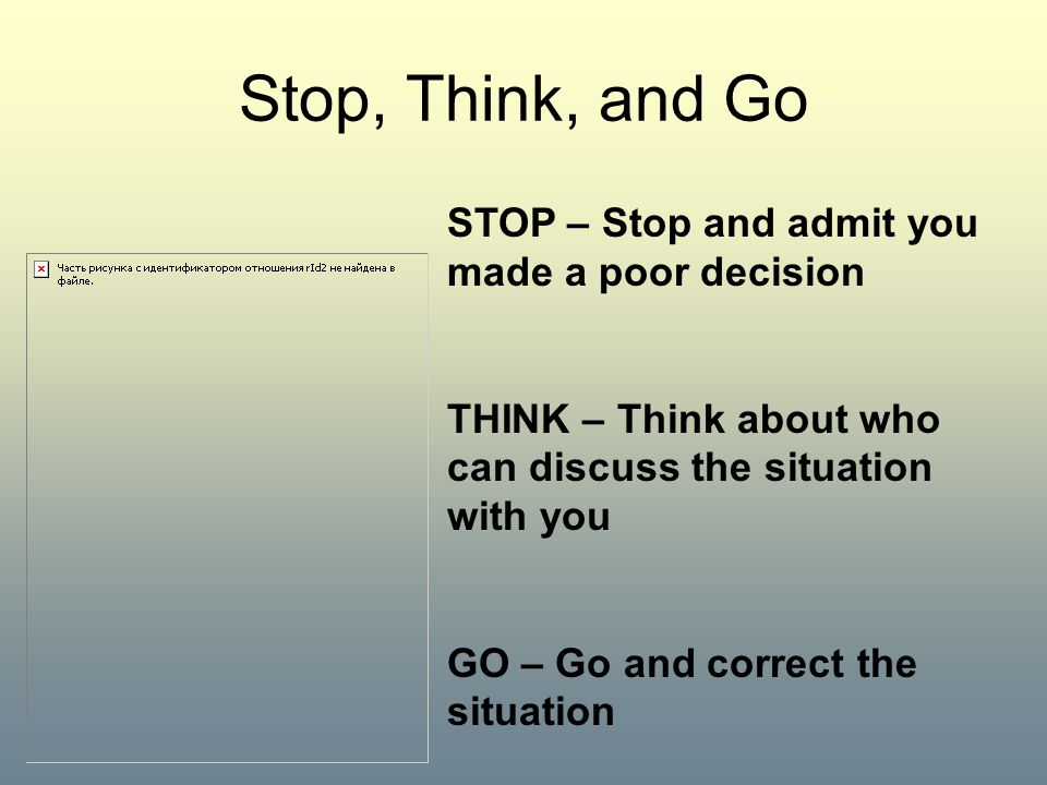 Stop, Think, and Go STOP – Stop and admit you made a poor decision