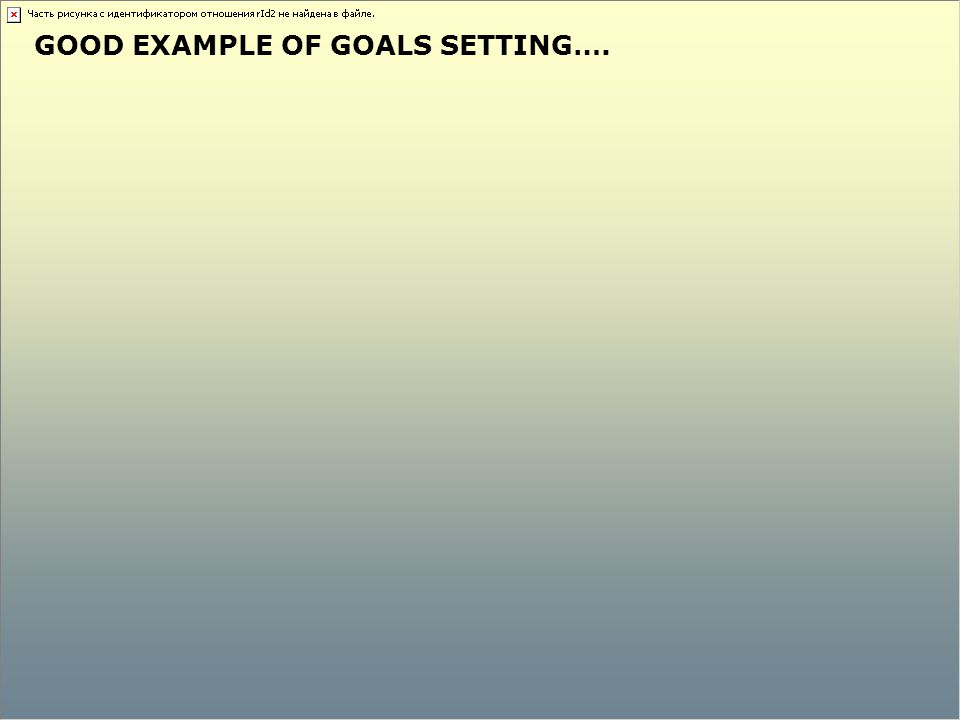 GOOD EXAMPLE OF GOALS SETTING….