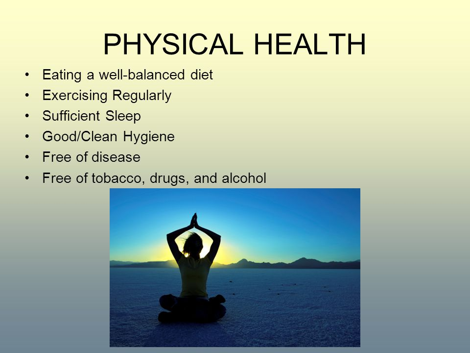 PHYSICAL HEALTH Eating a well-balanced diet Exercising Regularly