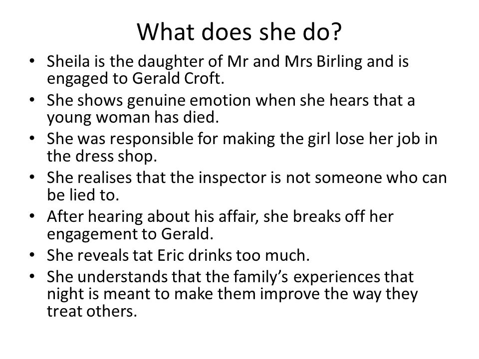 What does she do Sheila is the daughter of Mr and Mrs Birling and is engaged to Gerald Croft.