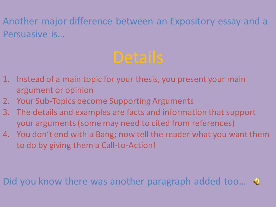 Another major difference between an Expository essay and a Persuasive is…