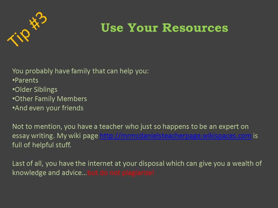 Tip #3 Use Your Resources You probably have family that can help you: