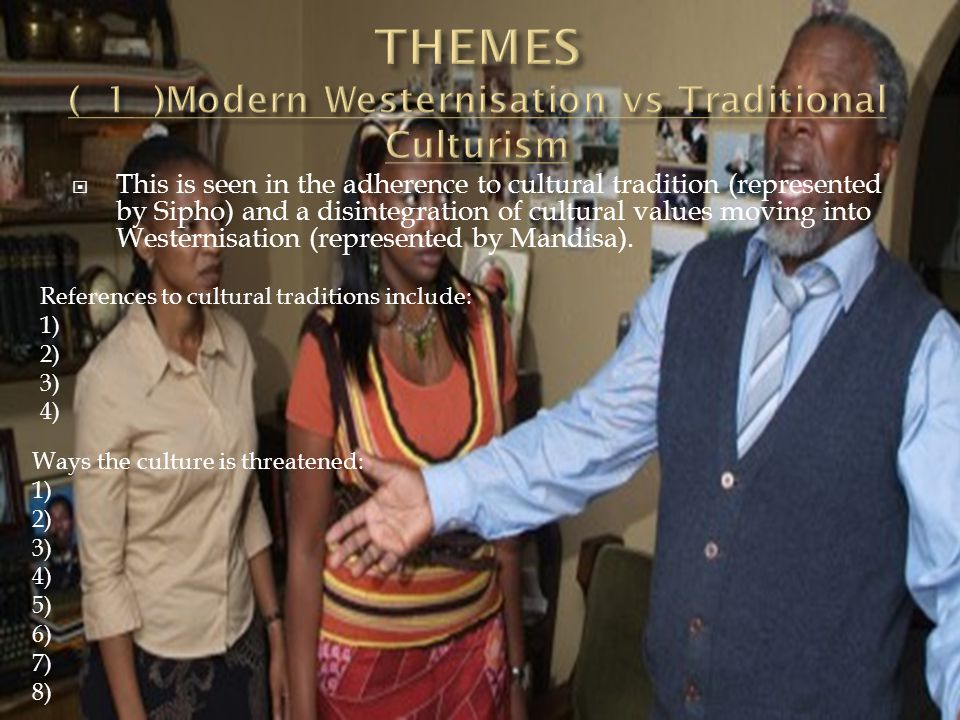 THEMES ( 1 )Modern Westernisation vs Traditional Culturism