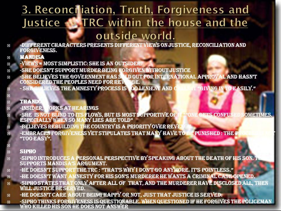 3. Reconciliation, Truth, Forgiveness and Justice --> TRC within the house and the outside world.