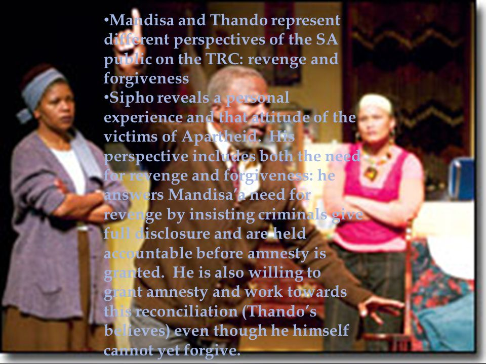 Mandisa and Thando represent different perspectives of the SA public on the TRC: revenge and forgiveness