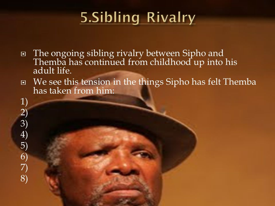 5.Sibling Rivalry The ongoing sibling rivalry between Sipho and Themba has continued from childhood up into his adult life.
