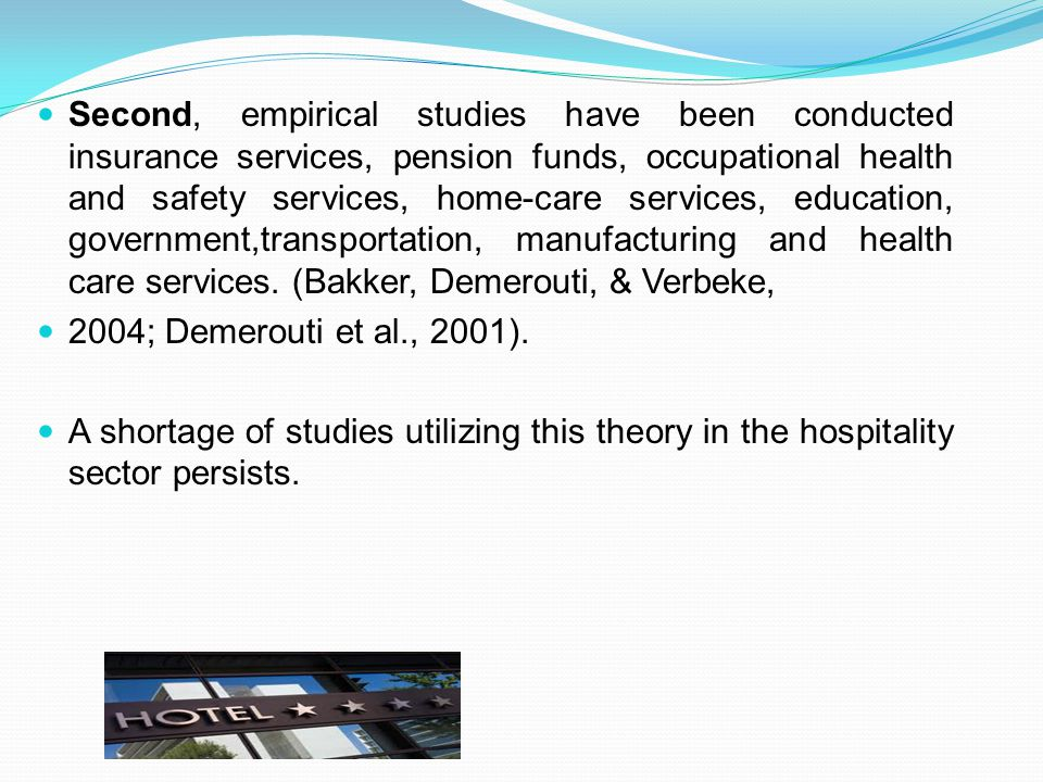 Second, empirical studies have been conducted insurance services, pension funds, occupational health and safety services, home-care services, education, government,transportation, manufacturing and health care services. (Bakker, Demerouti, & Verbeke,