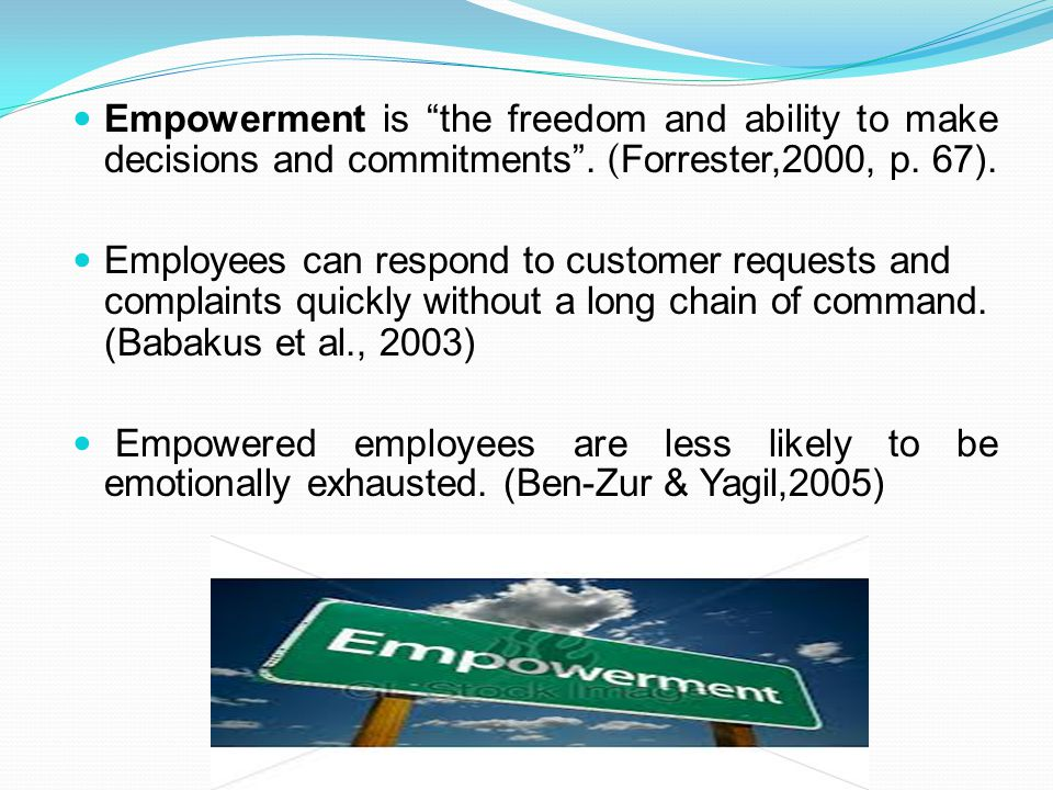 Empowerment is the freedom and ability to make decisions and commitments . (Forrester,2000, p. 67).
