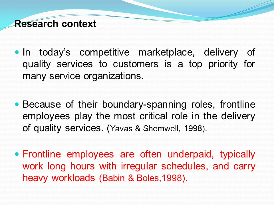 Research context In today's competitive marketplace, delivery of quality services to customers is a top priority for many service organizations.