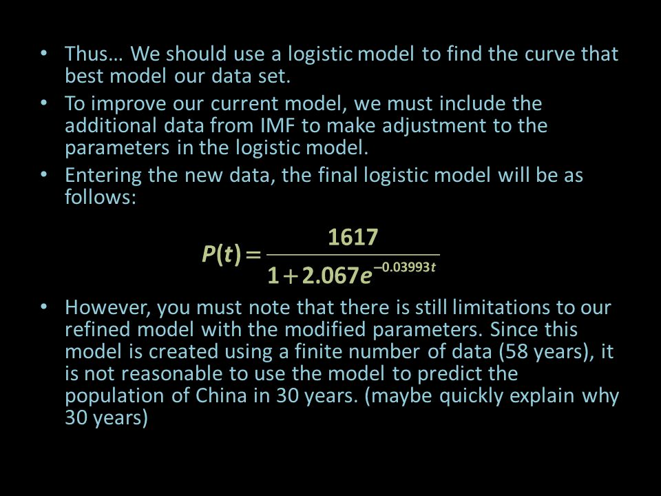 Thus… We should use a logistic model to find the curve that best model our data set.