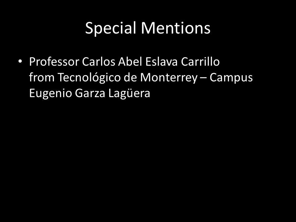 Special Mentions Professor Carlos Abel Eslava Carrillo from Tecnológico de Monterrey – Campus Eugenio Garza Lagüera.