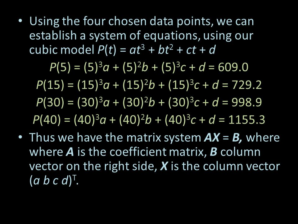 Using the four chosen data points, we can establish a system of equations, using our cubic model P(t) = at3 + bt2 + ct + d