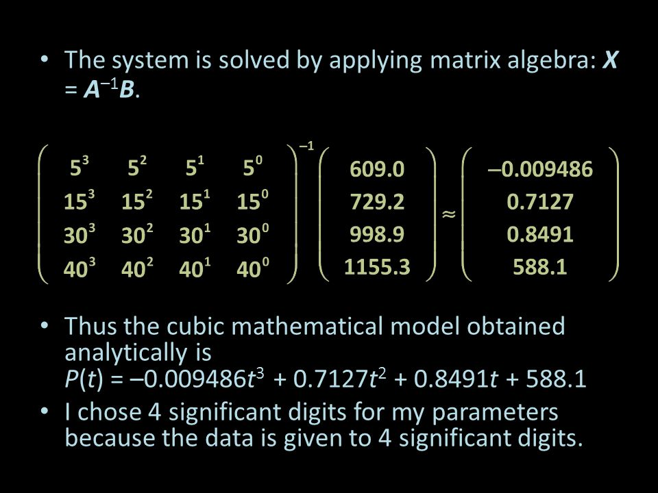 The system is solved by applying matrix algebra: X = A–1B.