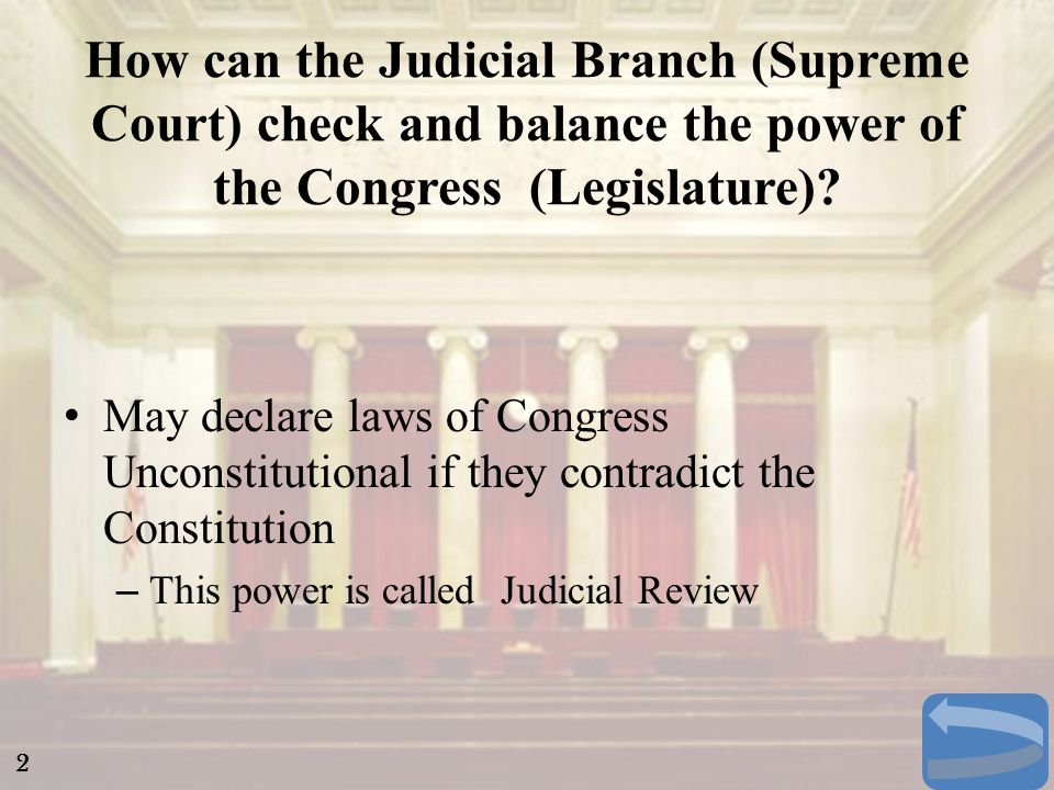 How can the Judicial Branch (Supreme Court) check and balance the power of the Congress (Legislature)