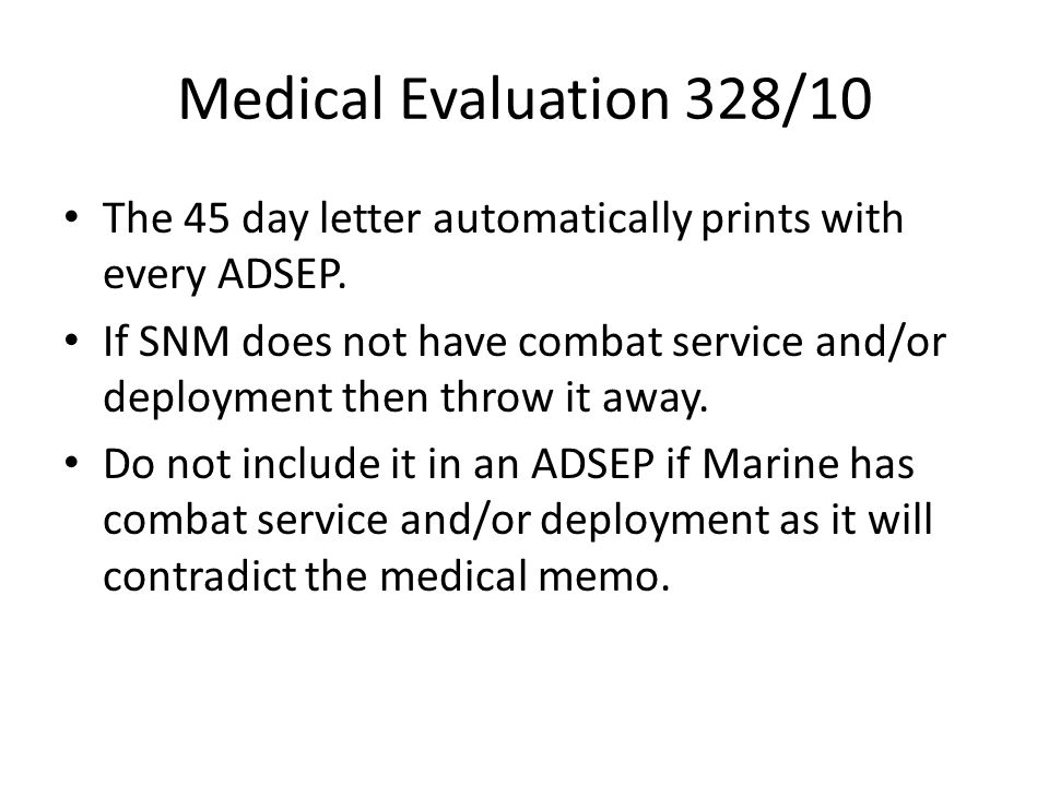 Medical Evaluation 328/10 The 45 day letter automatically prints with every ADSEP.