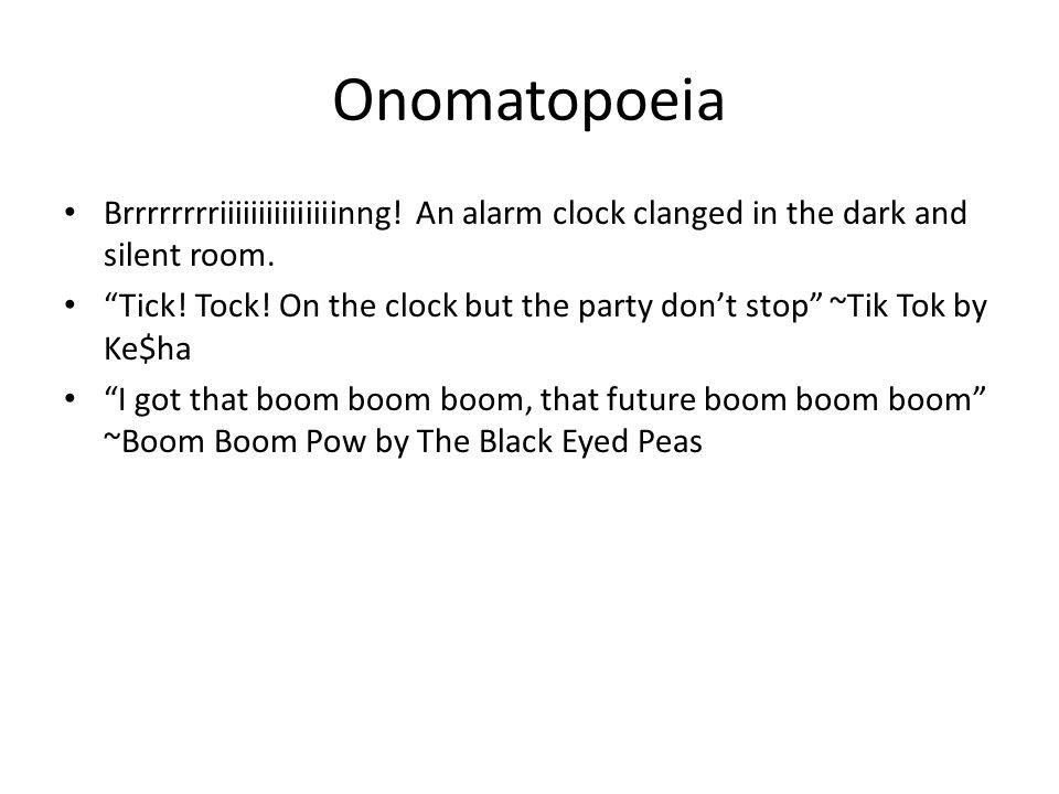 Onomatopoeia Brrrrrrrriiiiiiiiiiiiiiinng! An alarm clock clanged in the dark and silent room.
