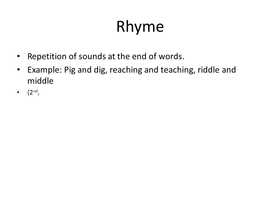 Rhyme Repetition of sounds at the end of words.
