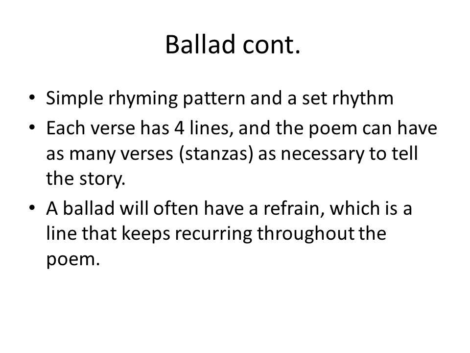 Ballad cont. Simple rhyming pattern and a set rhythm