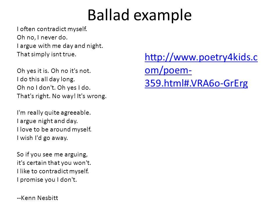 Ballad example http://www.poetry4kids.com/poem-359.html#.VRA6o-GrErg