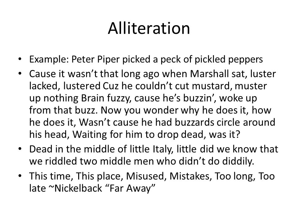 Alliteration Example: Peter Piper picked a peck of pickled peppers.