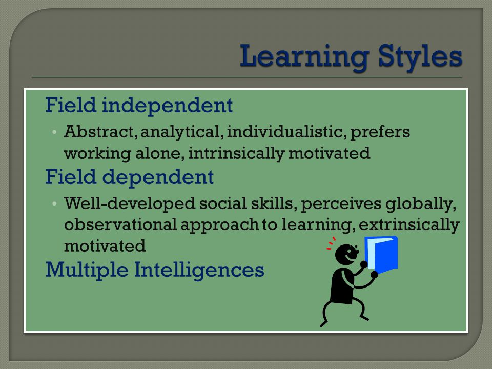 Learning Styles Field independent Field dependent