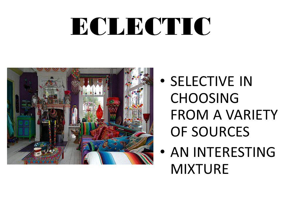 ECLECTIC SELECTIVE IN CHOOSING FROM A VARIETY OF SOURCES