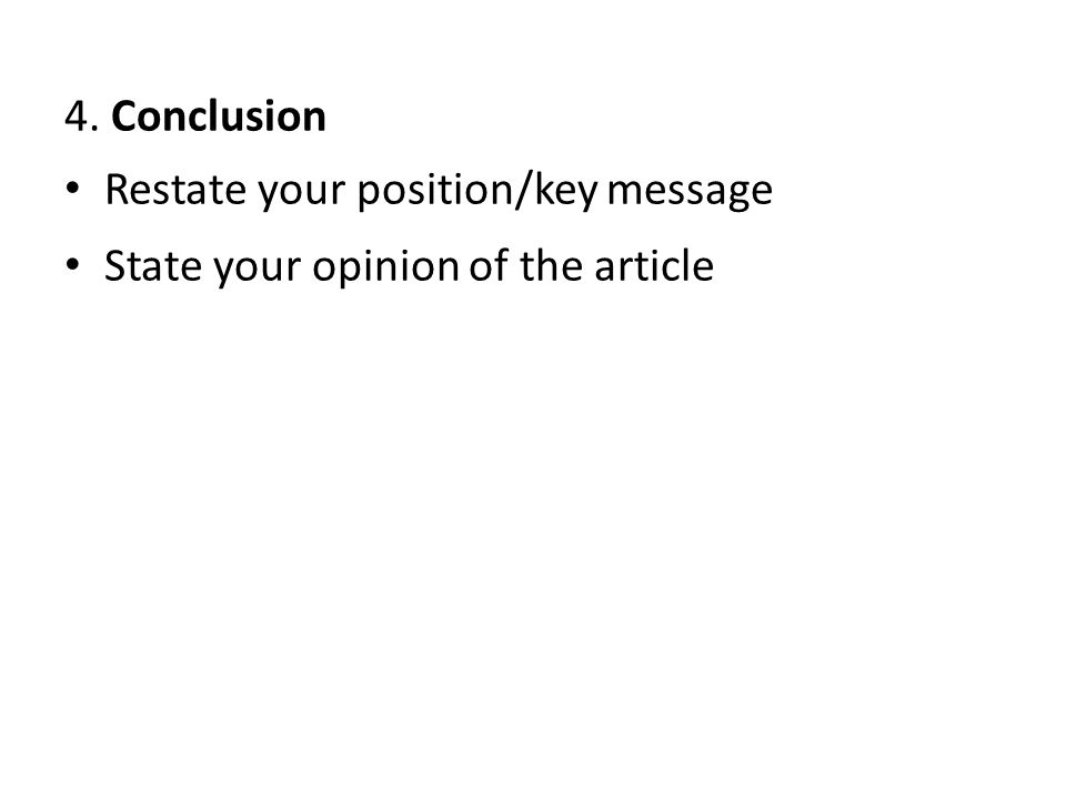 4. Conclusion Restate your position/key message State your opinion of the article