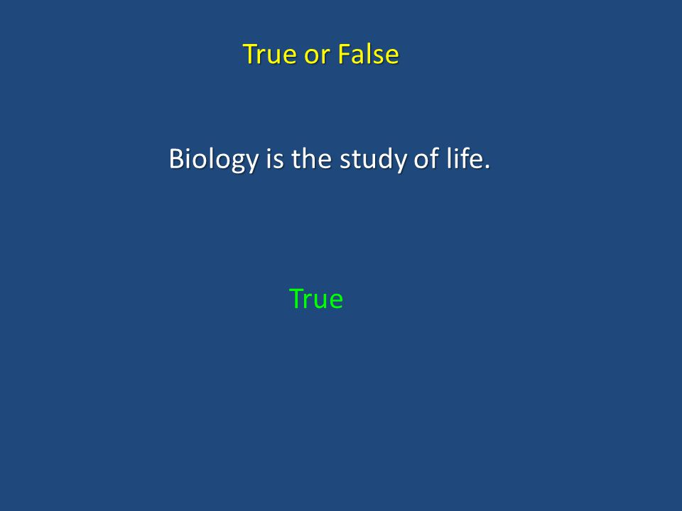 True or False Biology is the study of life. True