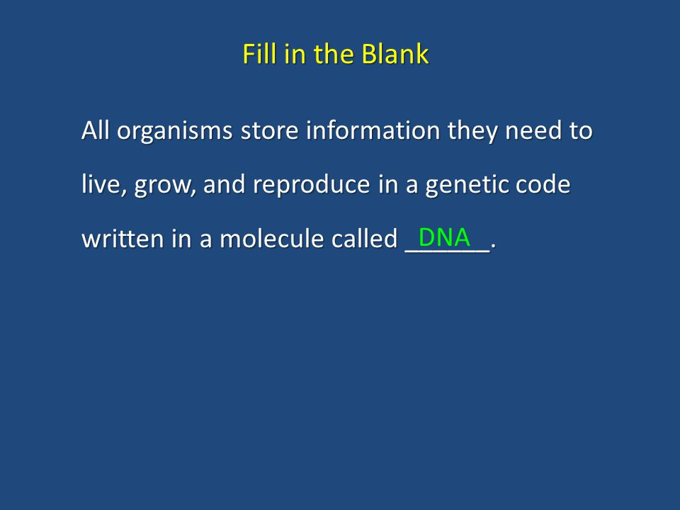 Fill in the Blank All organisms store information they need to live, grow, and reproduce in a genetic code written in a molecule called ______.