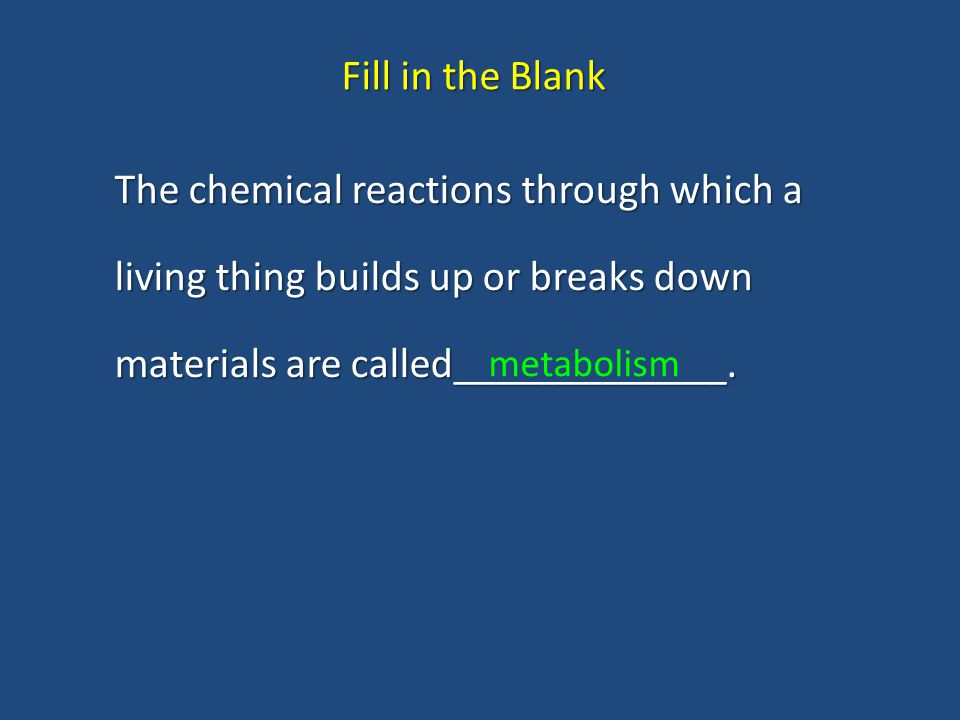 Fill in the Blank The chemical reactions through which a living thing builds up or breaks down materials are called_____________.