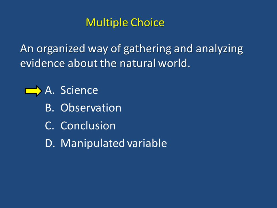 Multiple Choice An organized way of gathering and analyzing evidence about the natural world. Science.