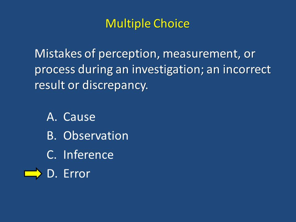 Multiple Choice Mistakes of perception, measurement, or process during an investigation; an incorrect result or discrepancy.
