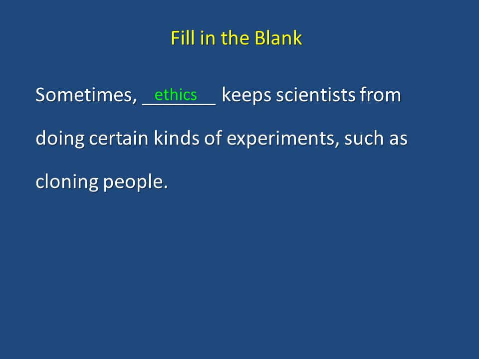 Fill in the Blank Sometimes, _______ keeps scientists from doing certain kinds of experiments, such as cloning people.