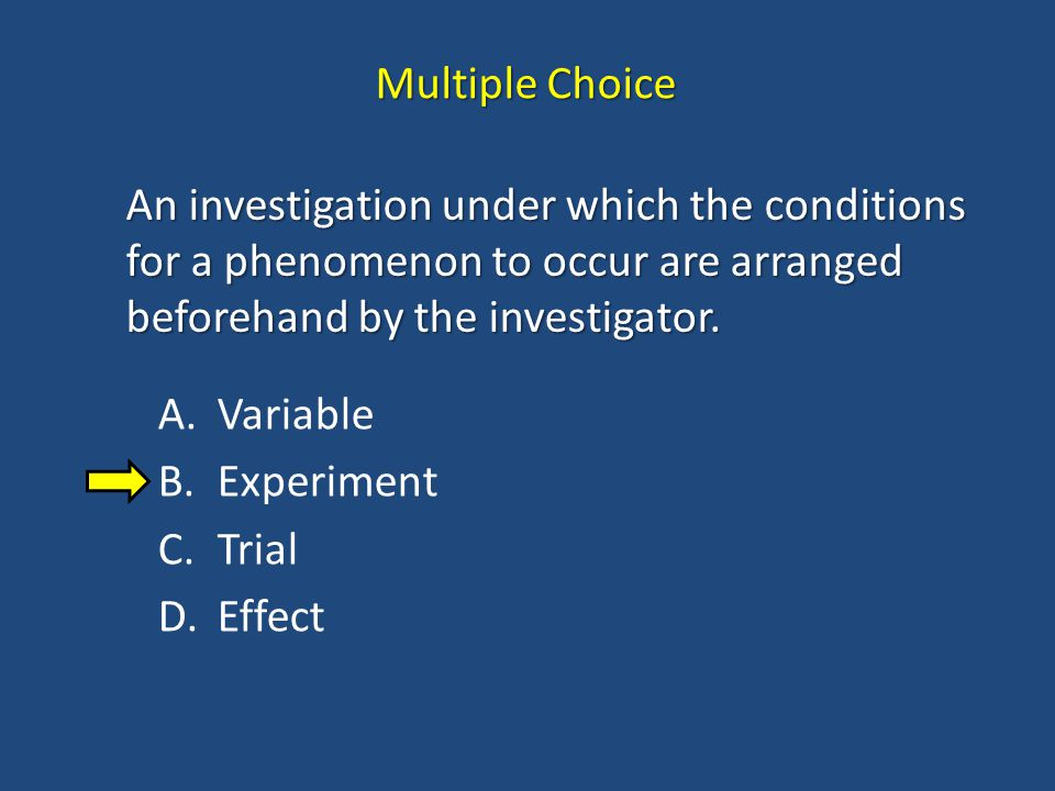 Multiple Choice An investigation under which the conditions for a phenomenon to occur are arranged beforehand by the investigator.