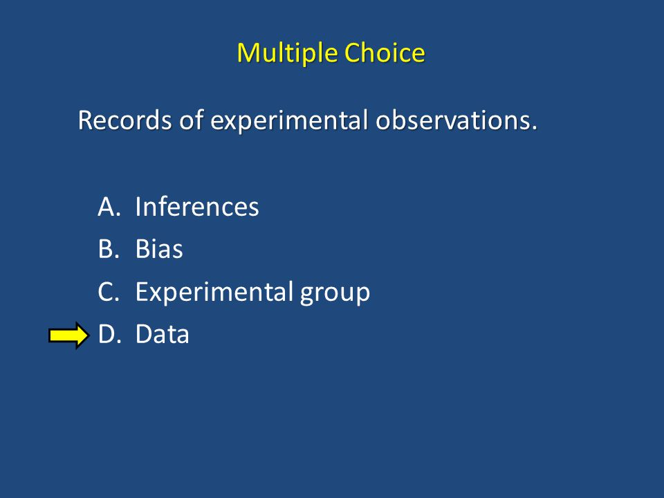 Multiple Choice Records of experimental observations. Inferences Bias Experimental group Data