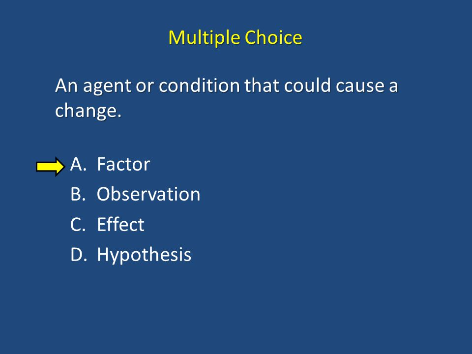 Multiple Choice An agent or condition that could cause a change.