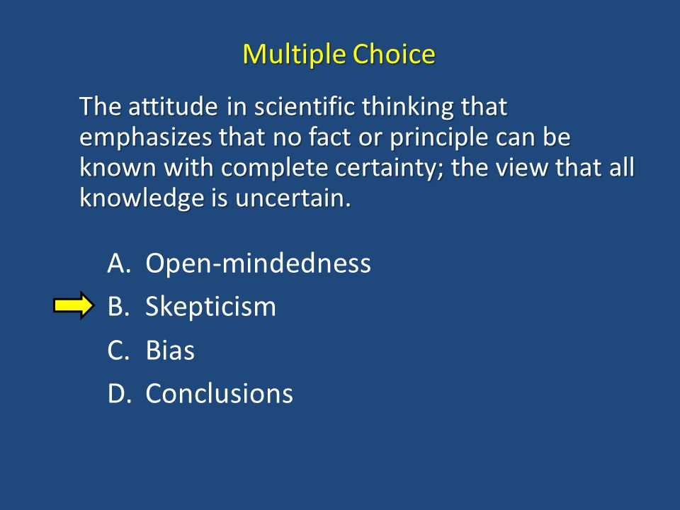 Multiple Choice Open-mindedness Skepticism Bias Conclusions