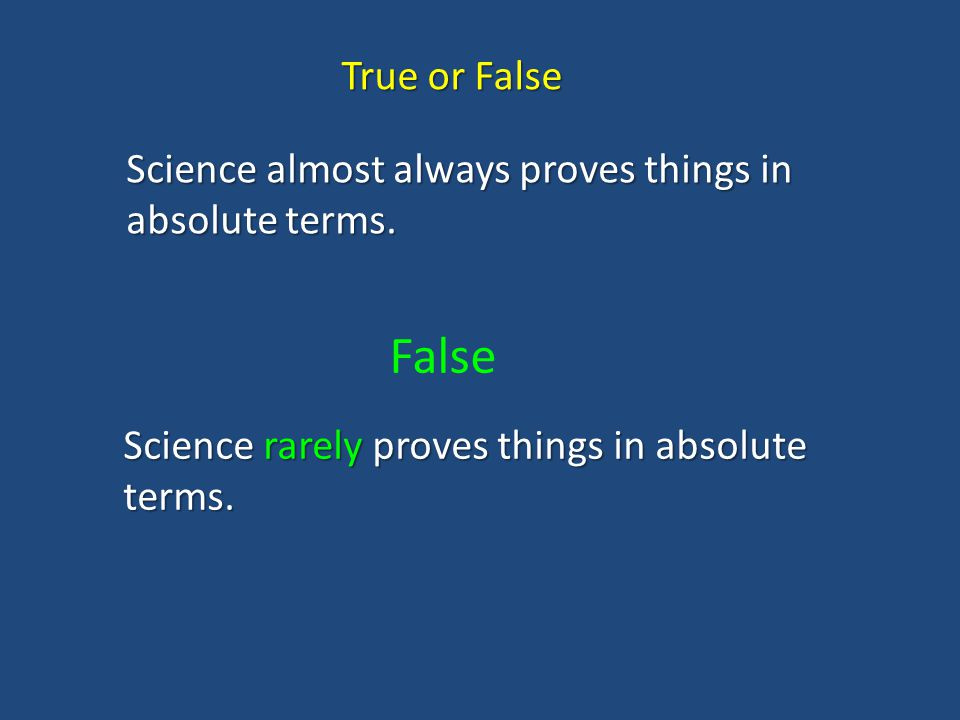 True or False Science almost always proves things in absolute terms.