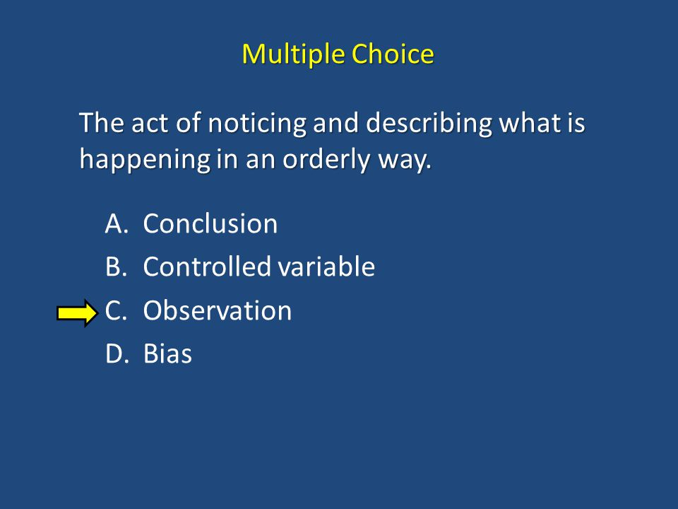 Multiple Choice The act of noticing and describing what is happening in an orderly way. Conclusion.